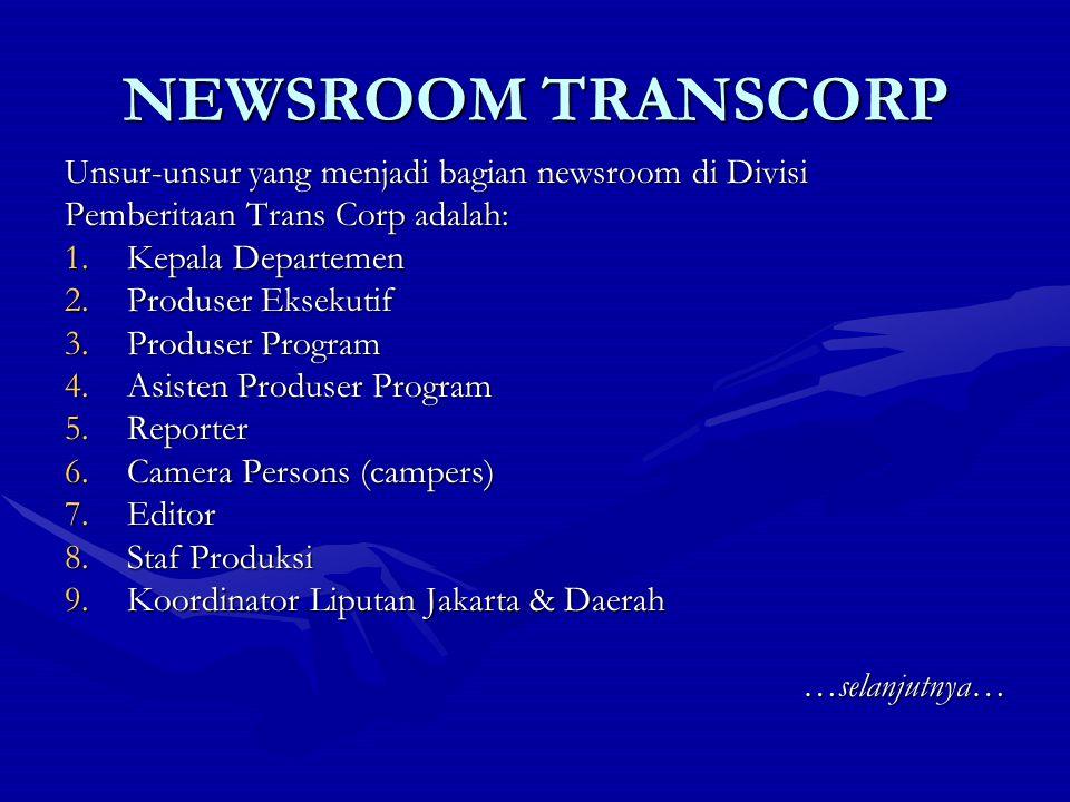 NEWSROOM TRANSCORP Unsur-unsur yang menjadi bagian newsroom di Divisi Pemberitaan Trans Corp adalah: 1.Kepala Departemen 2.Produser Eksekutif 3.Produs