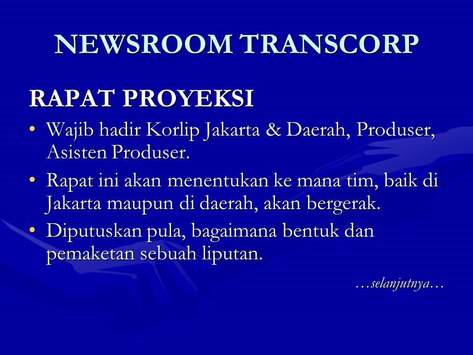 NEWSROOM TRANSCORP RAPAT BUDGETING Wajib hadir Kepala Departemen, Produser Eksekutif, Produser, Asprod, dan Korlip.Wajib hadir Kepala Departemen, Produser Eksekutif, Produser, Asprod, dan Korlip.
