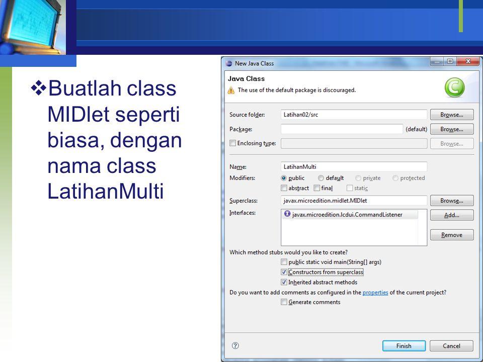  Buatlah class MIDlet seperti biasa, dengan nama class LatihanMulti