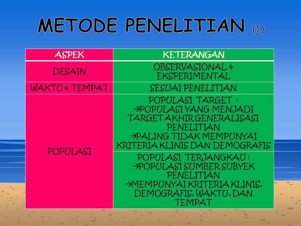 ASPEKKETERANGAN DESAIN OBSERVASIONAL & EKSPERIMENTAL WAKTU & TEMPATSESUAI PENELITIAN POPULASI POPULASI TARGET :  POPULASI YANG MENJADI TARGET AKHIR G