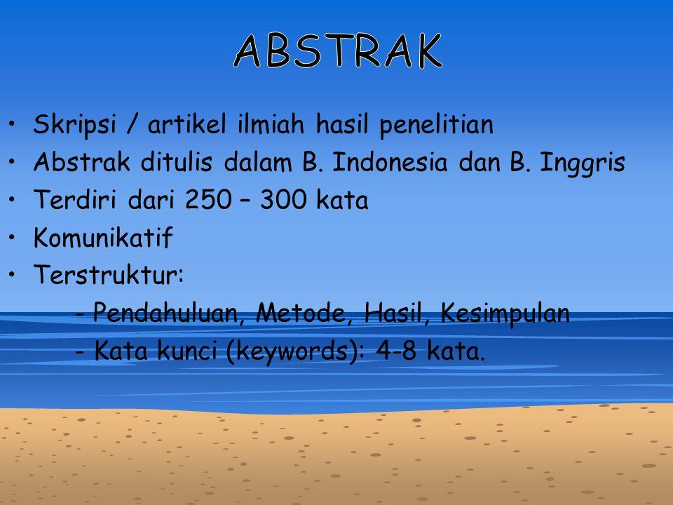 Skripsi / artikel ilmiah hasil penelitian Abstrak ditulis dalam B. Indonesia dan B. Inggris Terdiri dari 250 – 300 kata Komunikatif Terstruktur: - Pen