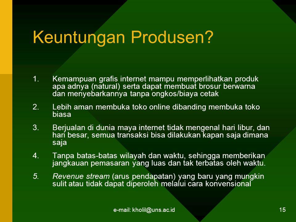 e-mail: kholil@uns.ac.id 15 Keuntungan Produsen? 1.Kemampuan grafis internet mampu memperlihatkan produk apa adnya (natural) serta dapat membuat brosu