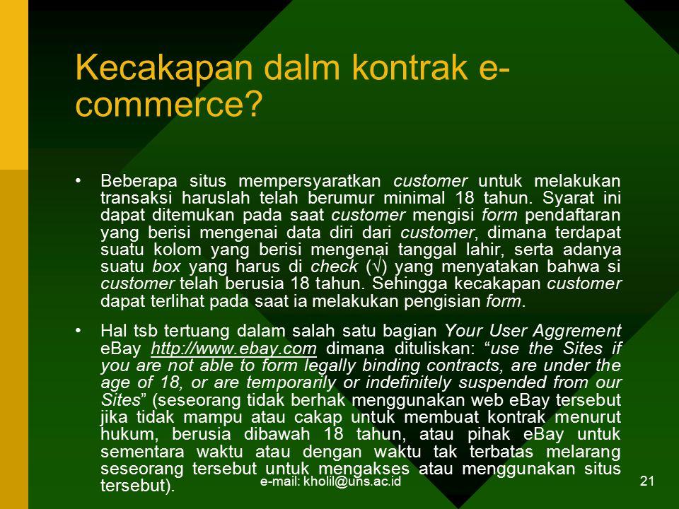 e-mail: kholil@uns.ac.id 21 Kecakapan dalm kontrak e- commerce? Beberapa situs mempersyaratkan customer untuk melakukan transaksi haruslah telah berum