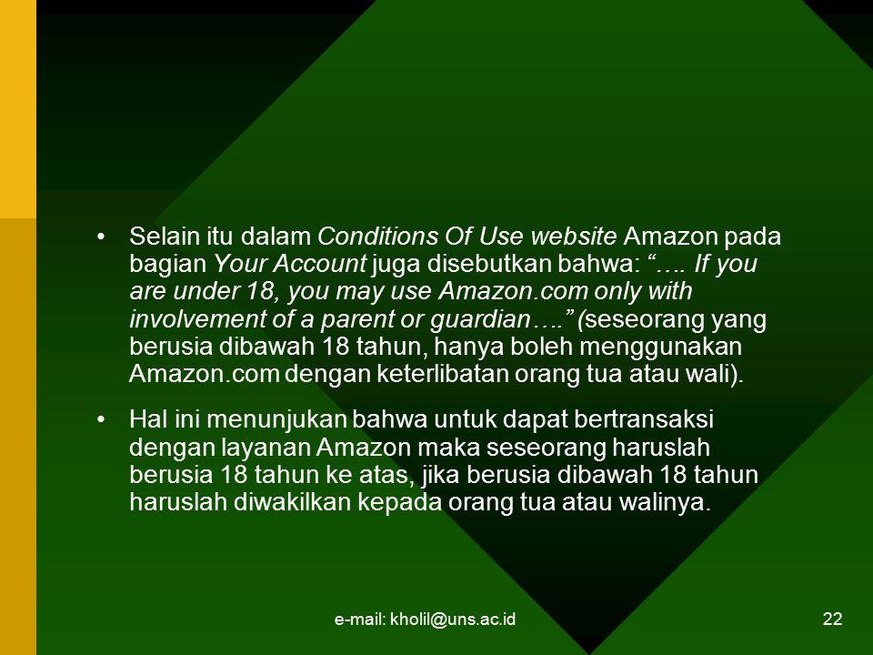 "e-mail: kholil@uns.ac.id 22 Selain itu dalam Conditions Of Use website Amazon pada bagian Your Account juga disebutkan bahwa: ""…. If you are under 18,"