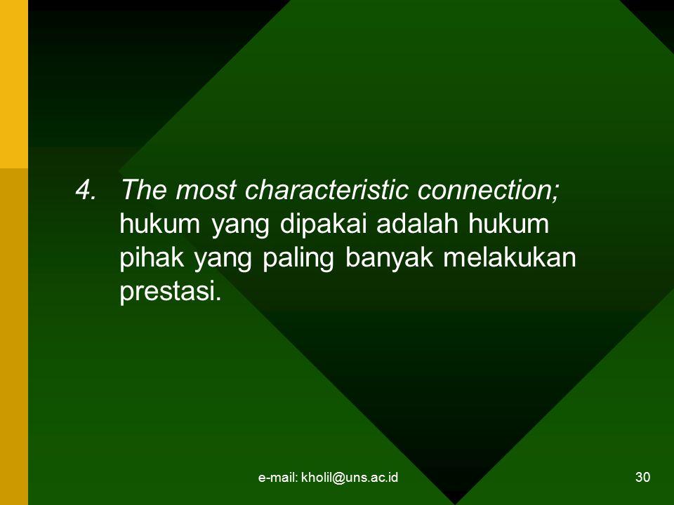 e-mail: kholil@uns.ac.id 30 4.The most characteristic connection; hukum yang dipakai adalah hukum pihak yang paling banyak melakukan prestasi.