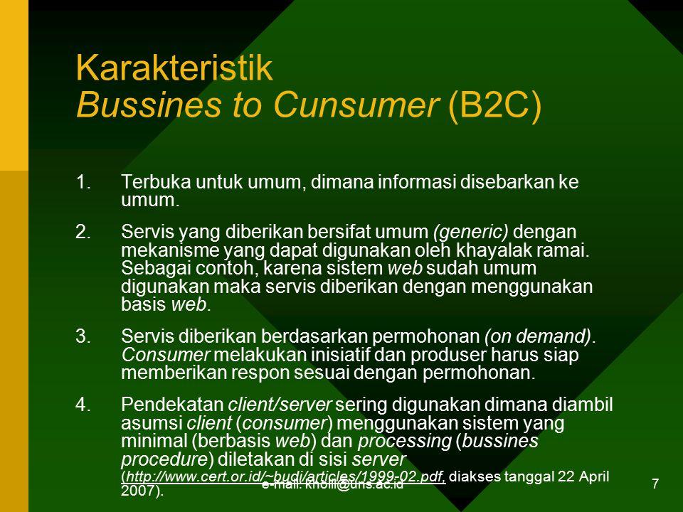 e-mail: kholil@uns.ac.id 7 Karakteristik Bussines to Cunsumer (B2C) 1.Terbuka untuk umum, dimana informasi disebarkan ke umum. 2.Servis yang diberikan