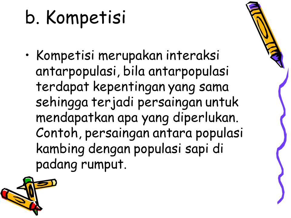 b. Kompetisi Kompetisi merupakan interaksi antarpopulasi, bila antarpopulasi terdapat kepentingan yang sama sehingga terjadi persaingan untuk mendapat