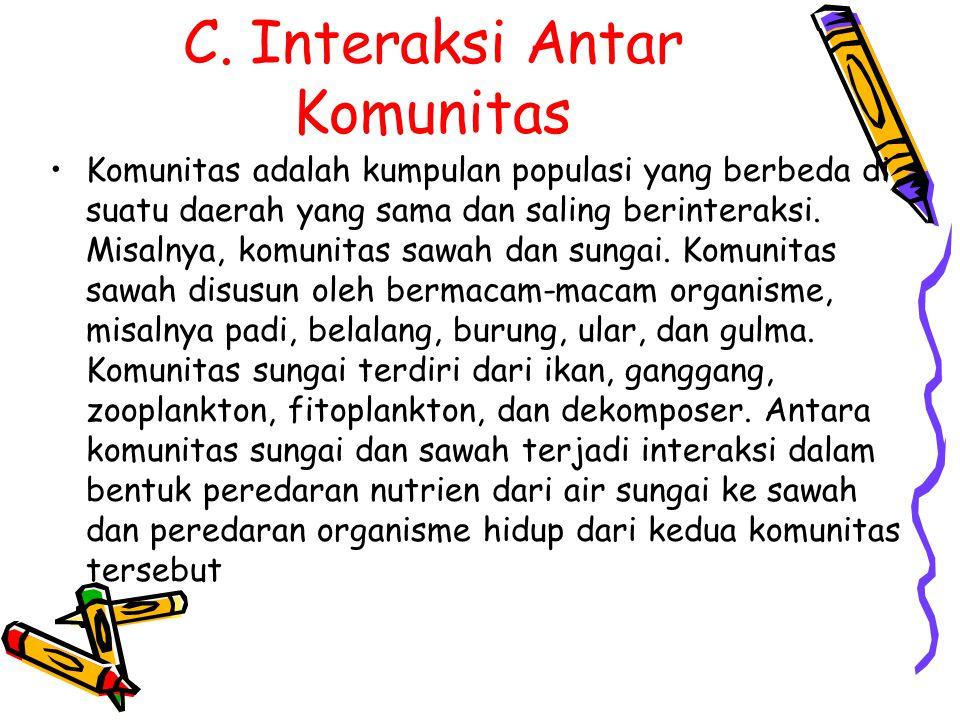 C. Interaksi Antar Komunitas Komunitas adalah kumpulan populasi yang berbeda di suatu daerah yang sama dan saling berinteraksi. Misalnya, komunitas sa