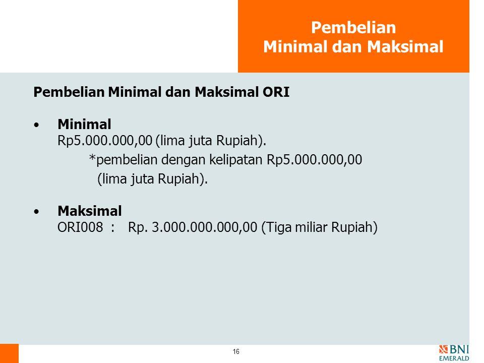 16 Pembelian Minimal dan Maksimal Pembelian Minimal dan Maksimal ORI Minimal Rp5.000.000,00 (lima juta Rupiah). *pembelian dengan kelipatan Rp5.000.00