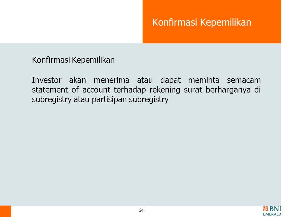 24 Konfirmasi Kepemilikan Investor akan menerima atau dapat meminta semacam statement of account terhadap rekening surat berharganya di subregistry atau partisipan subregistry