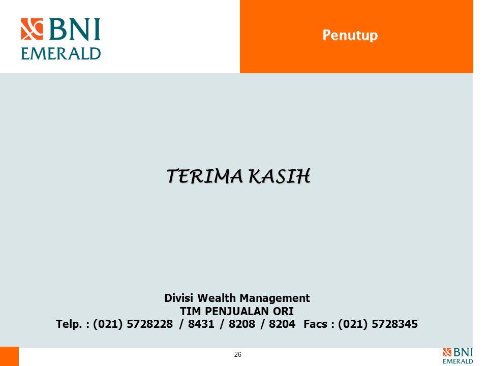 26 Penutup TERIMA KASIH Divisi Wealth Management TIM PENJUALAN ORI Telp. : (021) 5728228 / 8431 / 8208 / 8204 Facs : (021) 5728345