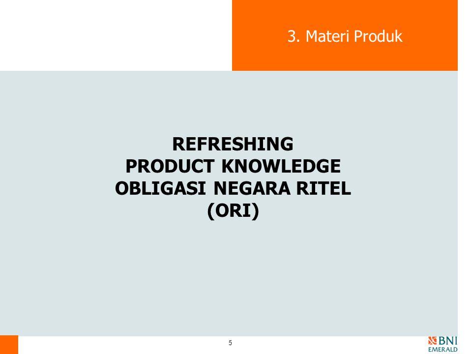 5 3. Materi Produk REFRESHING PRODUCT KNOWLEDGE OBLIGASI NEGARA RITEL (ORI)