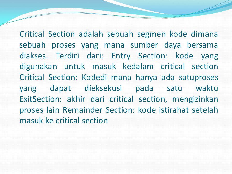 Critical Section adalah sebuah segmen kode dimana sebuah proses yang mana sumber daya bersama diakses.
