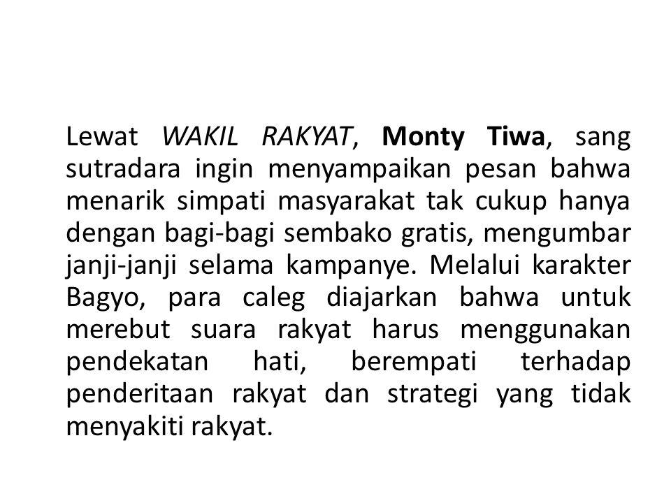 Lewat WAKIL RAKYAT, Monty Tiwa, sang sutradara ingin menyampaikan pesan bahwa menarik simpati masyarakat tak cukup hanya dengan bagi-bagi sembako gratis, mengumbar janji-janji selama kampanye.