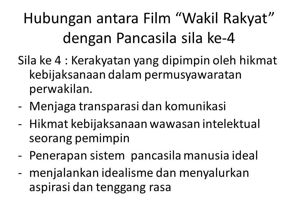 Hubungan antara Film Wakil Rakyat dengan Pancasila sila ke-4 Sila ke 4 : Kerakyatan yang dipimpin oleh hikmat kebijaksanaan dalam permusyawaratan perwakilan.