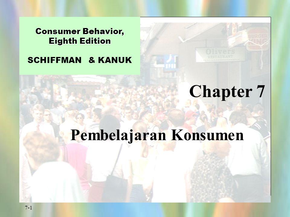 7-1 Chapter 7 Consumer Behavior, Eighth Edition Consumer Behavior, Eighth Edition SCHIFFMAN & KANUK Pembelajaran Konsumen