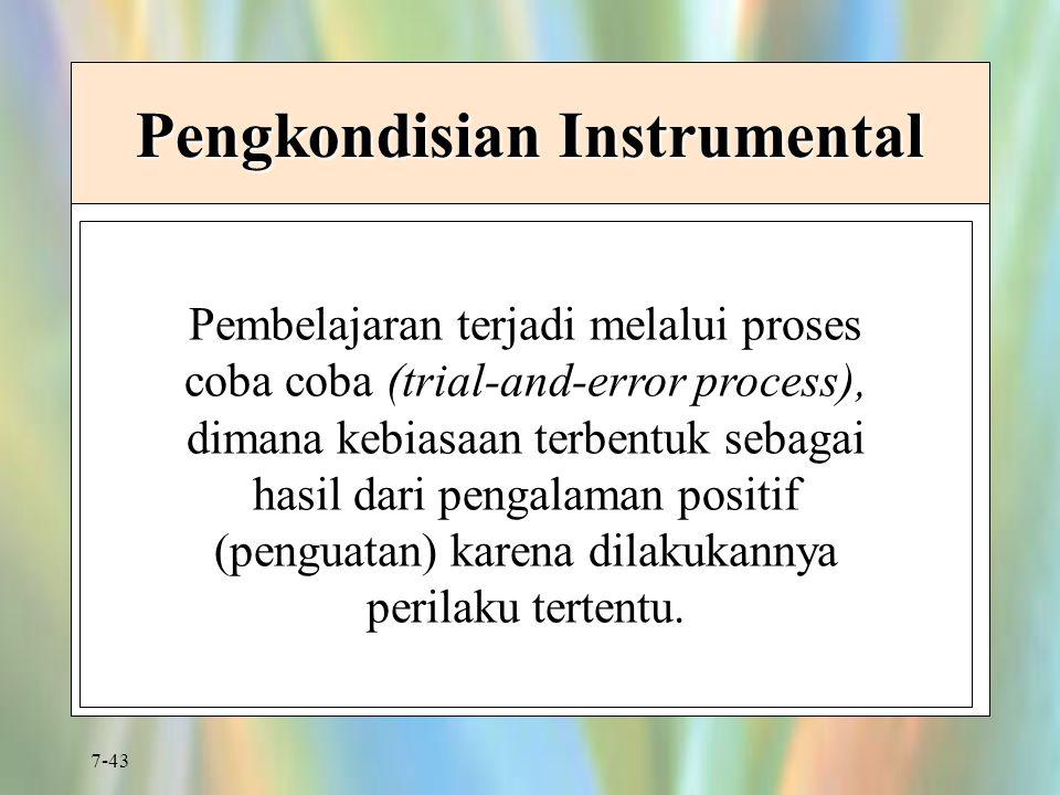 7-43 Pengkondisian Instrumental Pembelajaran terjadi melalui proses coba coba (trial-and-error process), dimana kebiasaan terbentuk sebagai hasil dari