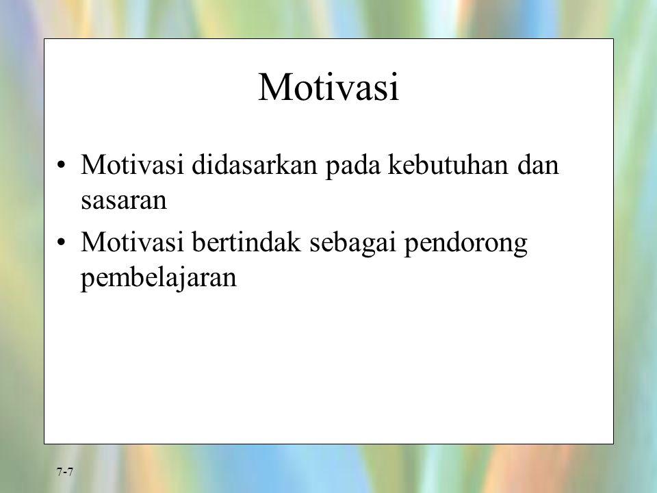 7-7 Motivasi Motivasi didasarkan pada kebutuhan dan sasaran Motivasi bertindak sebagai pendorong pembelajaran
