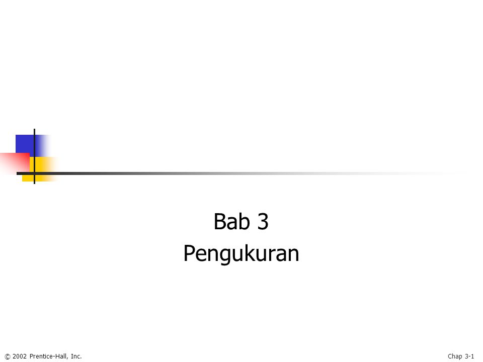 © 2002 Prentice-Hall, Inc.Chap 3-1 Bab 3 Pengukuran