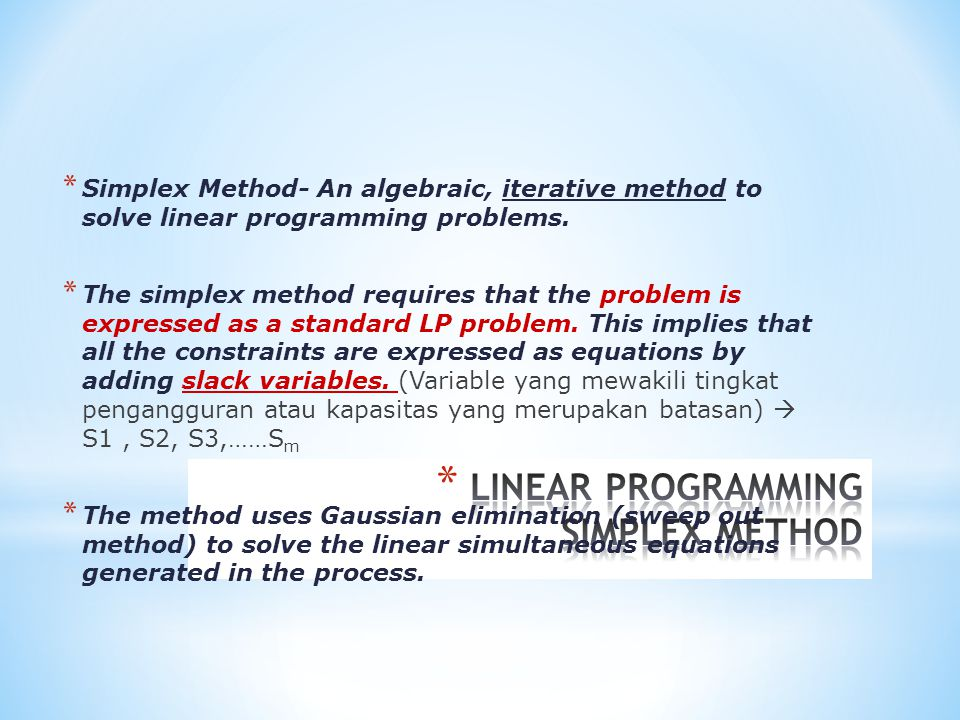 * Simplex Method- An algebraic, iterative method to solve linear programming problems.