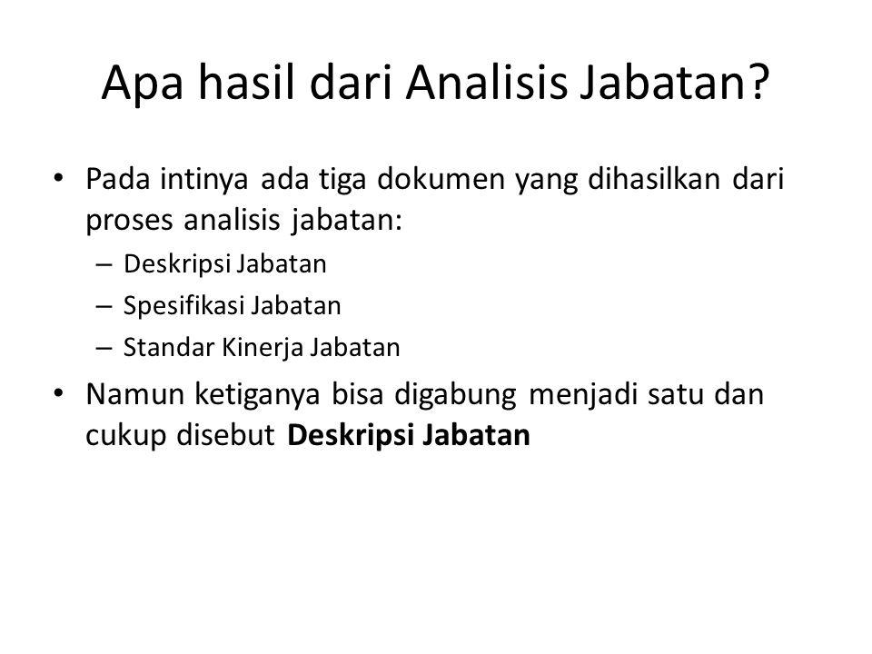 Apa hasil dari Analisis Jabatan? Pada intinya ada tiga dokumen yang dihasilkan dari proses analisis jabatan: – Deskripsi Jabatan – Spesifikasi Jabatan