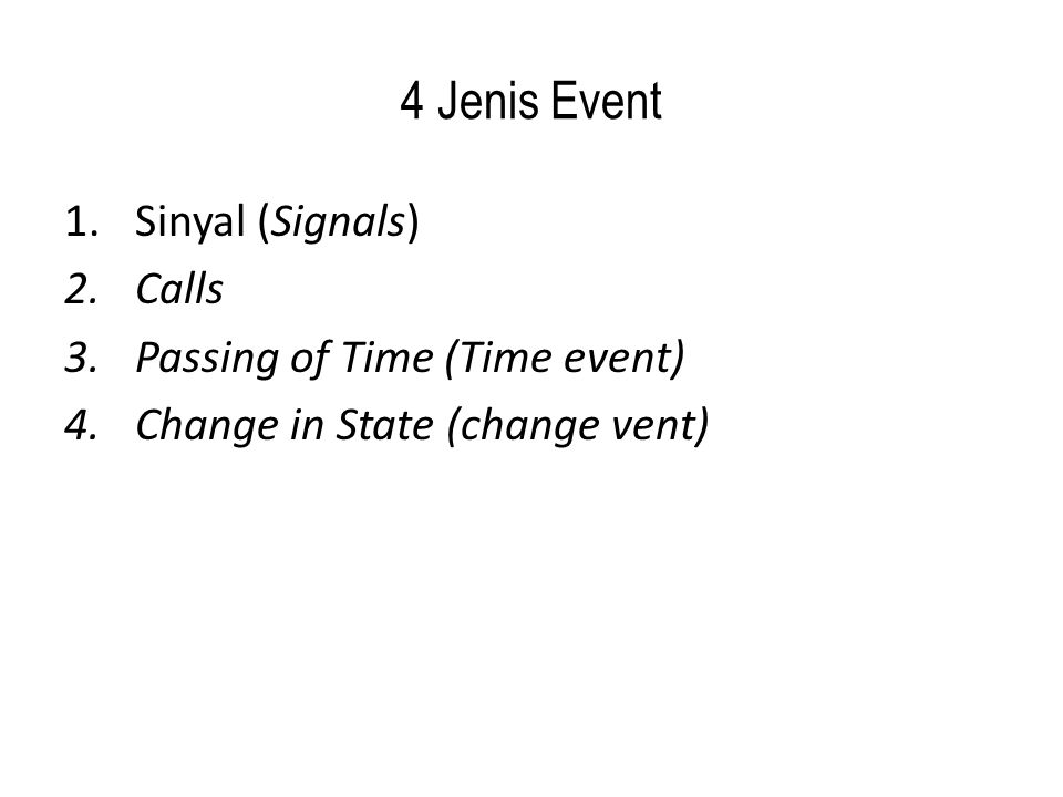 4 Jenis Event 1.Sinyal (Signals) 2.Calls 3.Passing of Time (Time event) 4.Change in State (change vent)