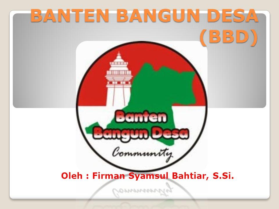 BANTEN BANGUN DESA (BBD) Oleh : Firman Syamsul Bahtiar, S.Si.