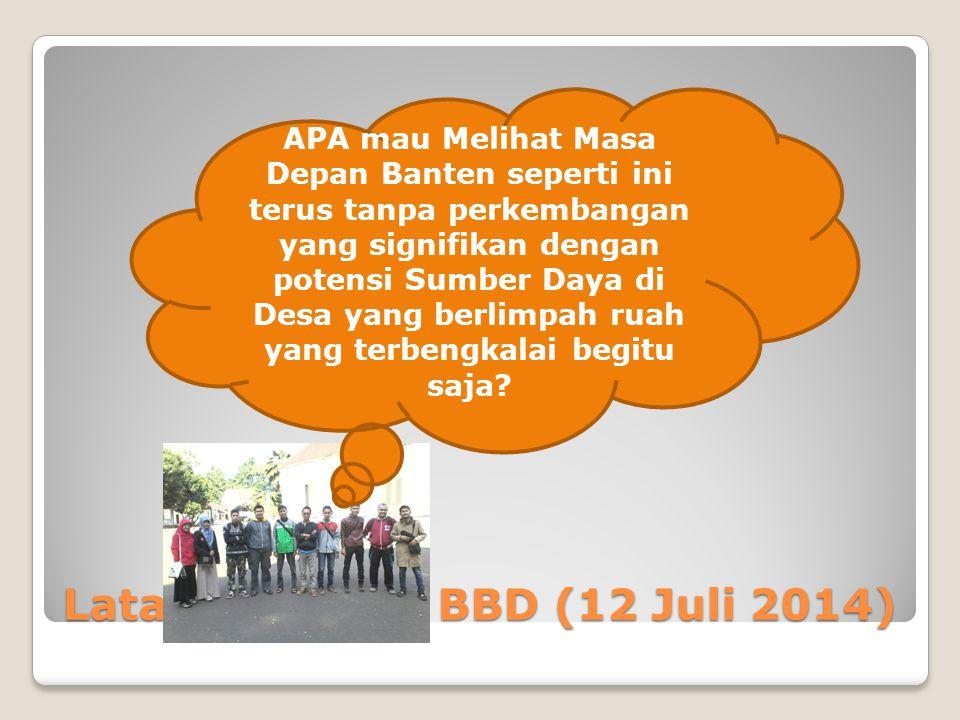 Latar Belakang BBD (12 Juli 2014) APA mau Melihat Masa Depan Banten seperti ini terus tanpa perkembangan yang signifikan dengan potensi Sumber Daya di