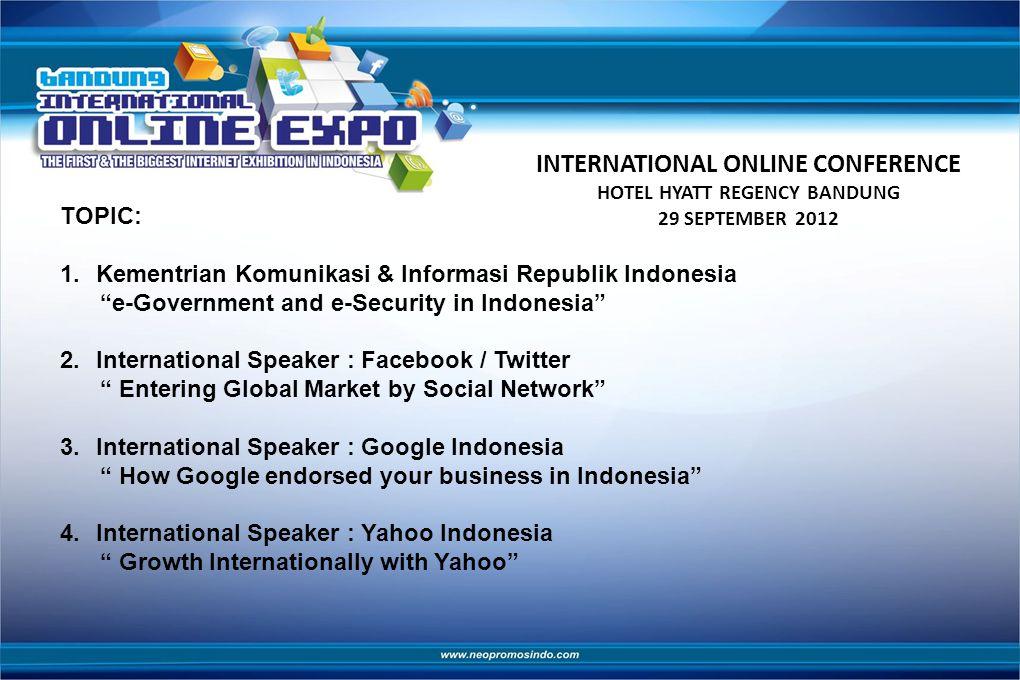 INTERNATIONAL ONLINE CONFERENCE HOTEL HYATT REGENCY BANDUNG 29 SEPTEMBER 2012 TOPIC: 5.