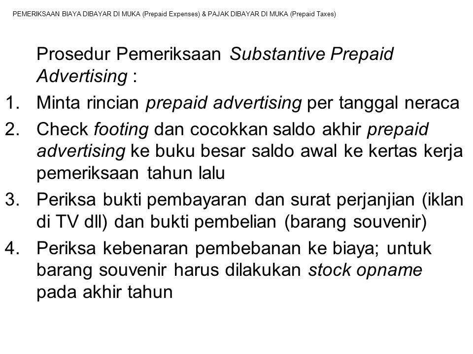PEMERIKSAAN BIAYA DIBAYAR DI MUKA (Prepaid Expenses) & PAJAK DIBAYAR DI MUKA (Prepaid Taxes) Prosedur Pemeriksaan Substantive Prepaid Advertising : 1.