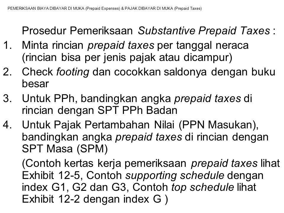 PEMERIKSAAN BIAYA DIBAYAR DI MUKA (Prepaid Expenses) & PAJAK DIBAYAR DI MUKA (Prepaid Taxes) Prosedur Pemeriksaan Substantive Prepaid Taxes : 1.Minta