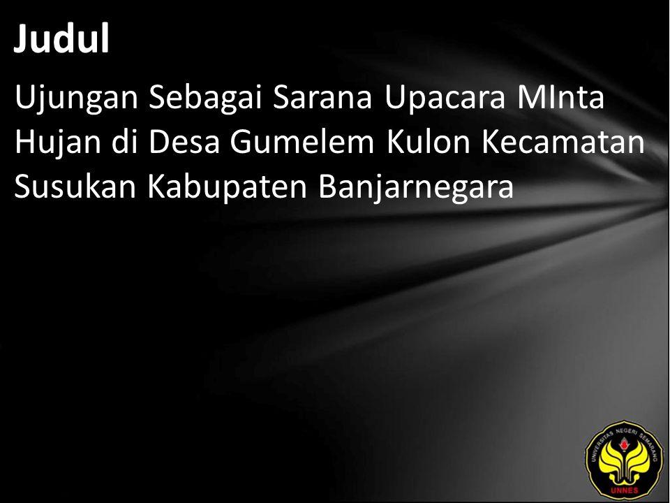 Abstrak Ujungan adalah ritual minta hujan yang dilakukan oleh masyarakat di desa Gumelem Kulon, Kecamatan Susukan, Kabupaten Banjarnegara pada setiap musim kemarau.