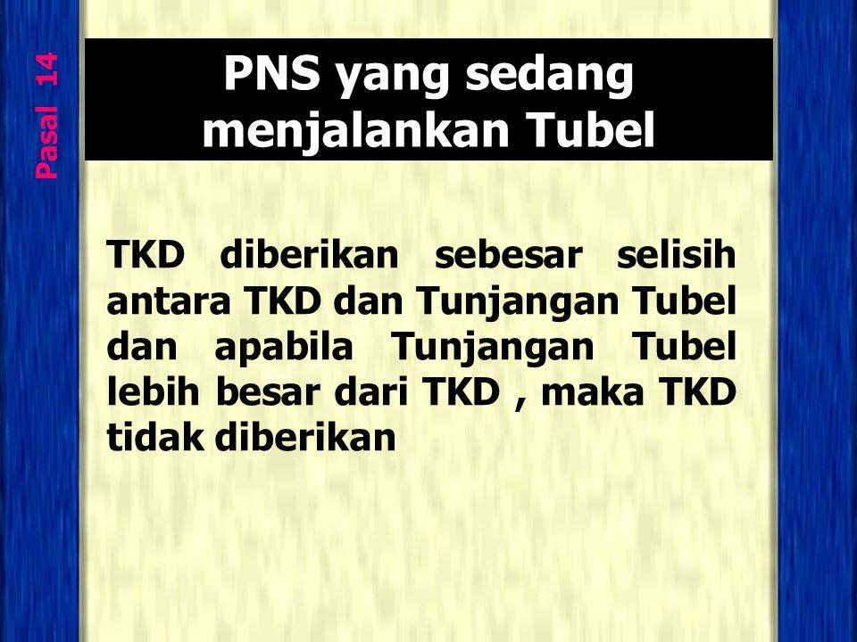 Pasal 14 PNS yang sedang menjalankan Tubel TKD diberikan sebesar selisih antara TKD dan Tunjangan Tubel dan apabila Tunjangan Tubel lebih besar dari T