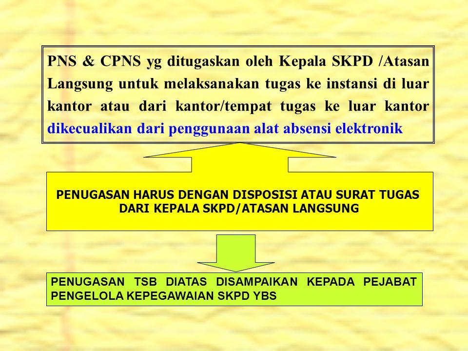 PNS & CPNS yg ditugaskan oleh Kepala SKPD /Atasan Langsung untuk melaksanakan tugas ke instansi di luar kantor atau dari kantor/tempat tugas ke luar k