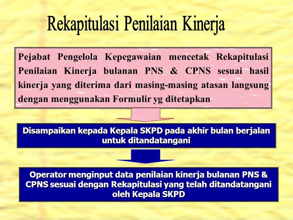 Pejabat Pengelola Kepegawaian mencetak Rekapitulasi Penilaian Kinerja bulanan PNS & CPNS sesuai hasil kinerja yang diterima dari masing-masing atasan