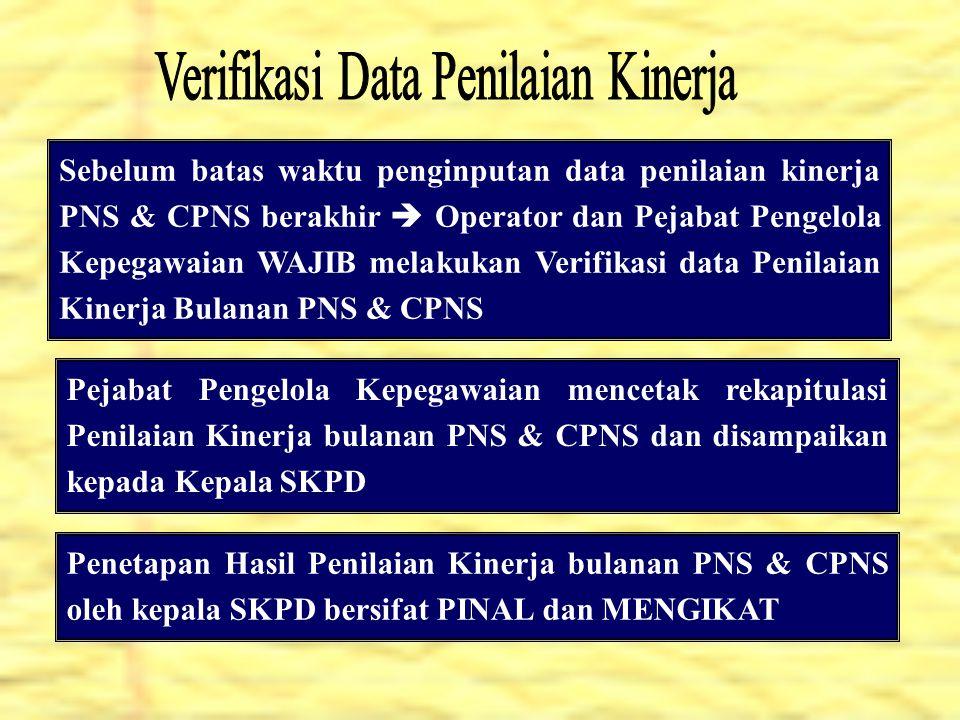 Sebelum batas waktu penginputan data penilaian kinerja PNS & CPNS berakhir  Operator dan Pejabat Pengelola Kepegawaian WAJIB melakukan Verifikasi dat