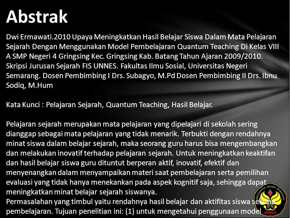 Abstrak Dwi Ermawati.2010 Upaya Meningkatkan Hasil Belajar Siswa Dalam Mata Pelajaran Sejarah Dengan Menggunakan Model Pembelajaran Quantum Teaching Di Kelas VIII A SMP Negeri 4 Gringsing Kec.