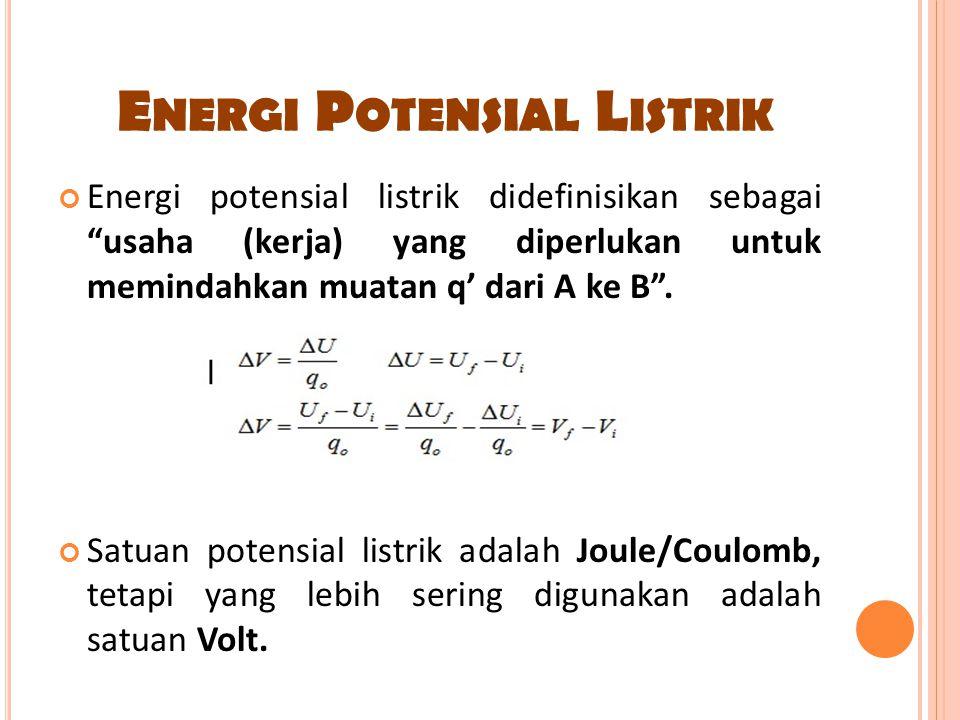 """Energi potensial listrik didefinisikan sebagai """"usaha (kerja) yang diperlukan untuk memindahkan muatan q' dari A ke B"""". Satuan potensial listrik adala"""