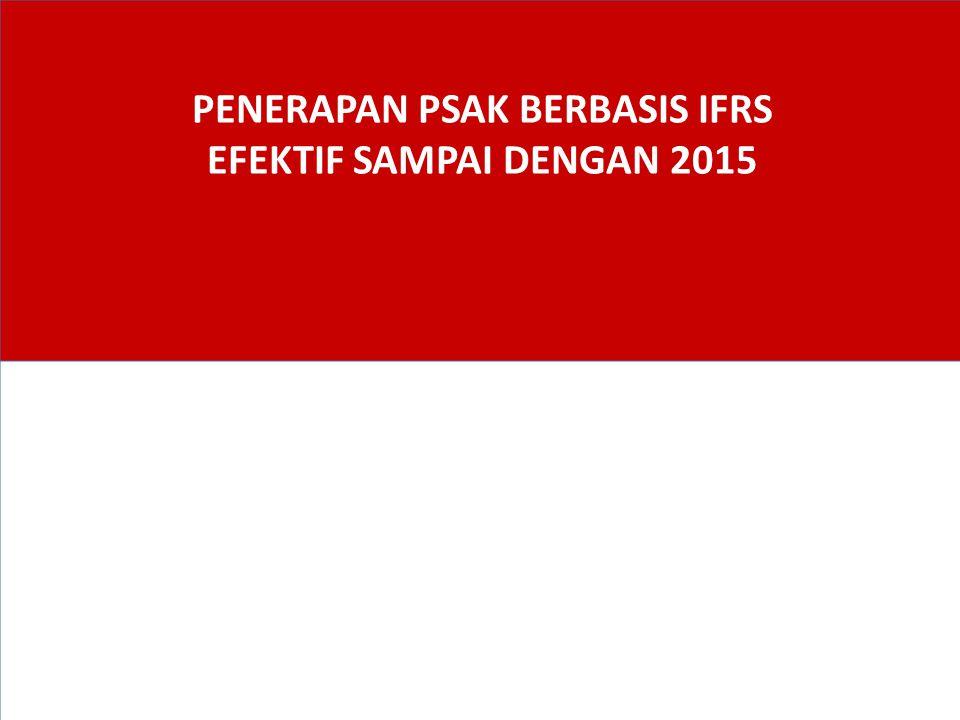 Pasca Konvergensi PSAK 2012 = IFRS (kecuali IFRS terbaru) Perbedaan IFRS dengan PSAK dijelaskan dalam Standar bagian depan.