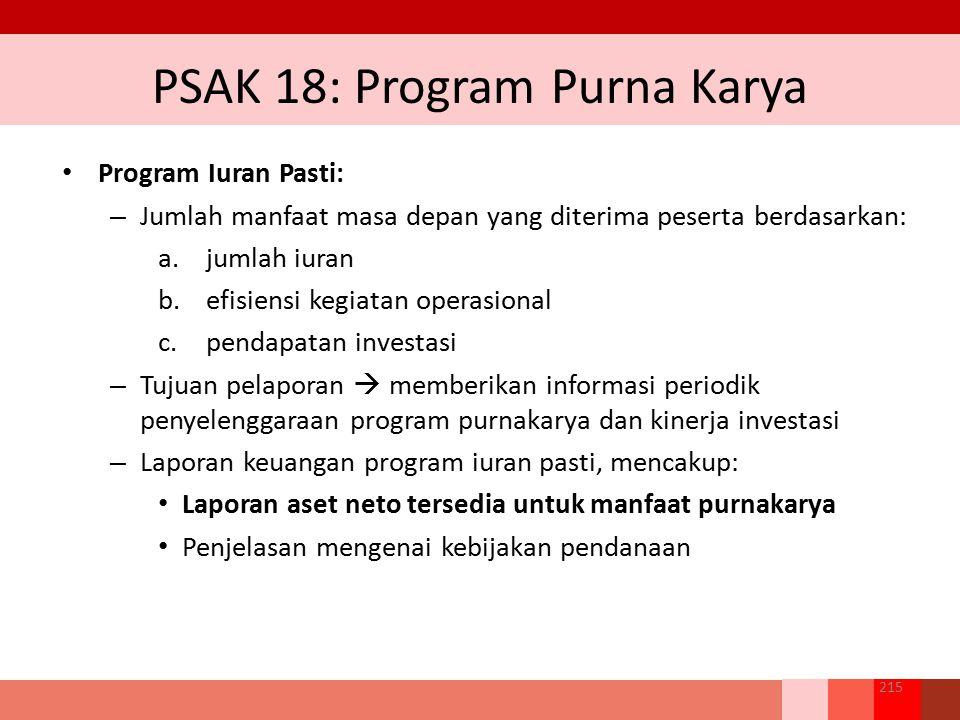 PSAK 18: Program Purna Karya Program Iuran Pasti: – Jumlah manfaat masa depan yang diterima peserta berdasarkan: a.jumlah iuran b.efisiensi kegiatan o