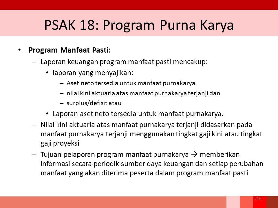 PSAK 18: Program Purna Karya Program Manfaat Pasti: – Laporan keuangan program manfaat pasti mencakup: laporan yang menyajikan: – Aset neto tersedia u