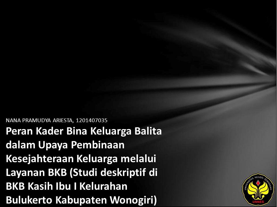 NANA PRAMUDYA ARIESTA, 1201407035 Peran Kader Bina Keluarga Balita dalam Upaya Pembinaan Kesejahteraan Keluarga melalui Layanan BKB (Studi deskriptif