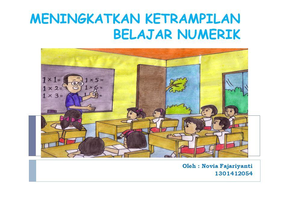 MENINGKATKAN KETRAMPILAN BELAJAR NUMERIK Oleh : Novia Fajariyanti 1301412054