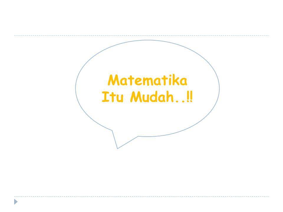 Matematika Itu Mudah..!!