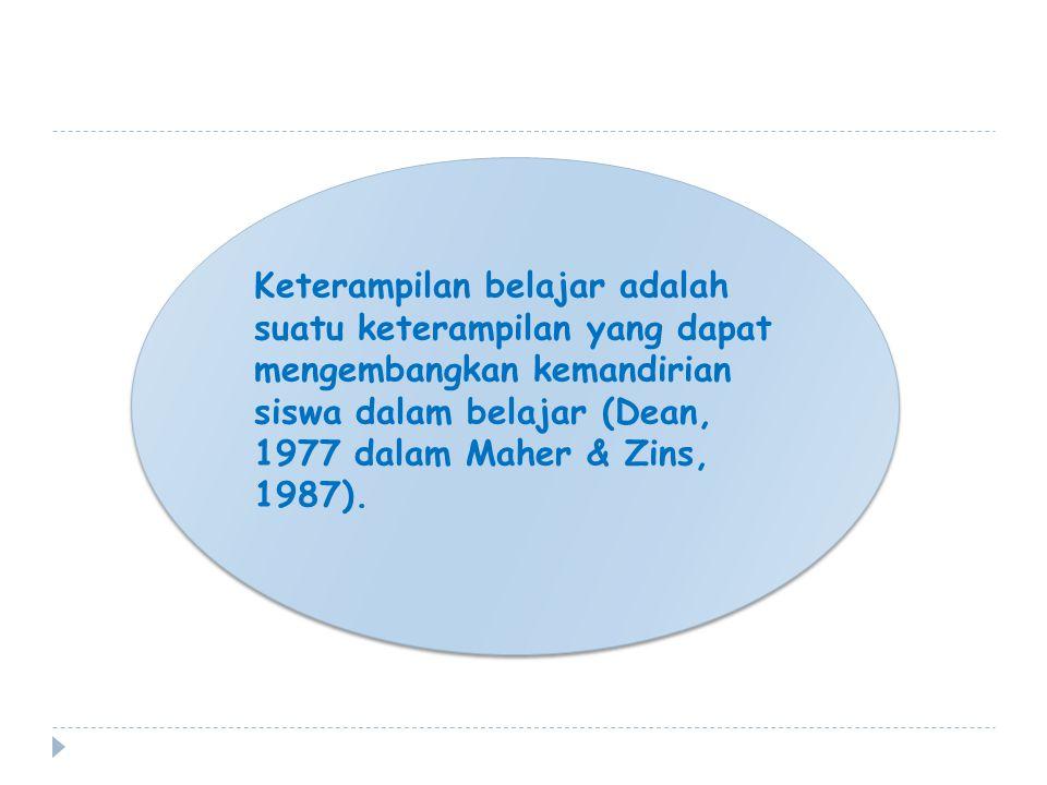 Keterampilan belajar adalah suatu keterampilan yang dapat mengembangkan kemandirian siswa dalam belajar (Dean, 1977 dalam Maher & Zins, 1987).