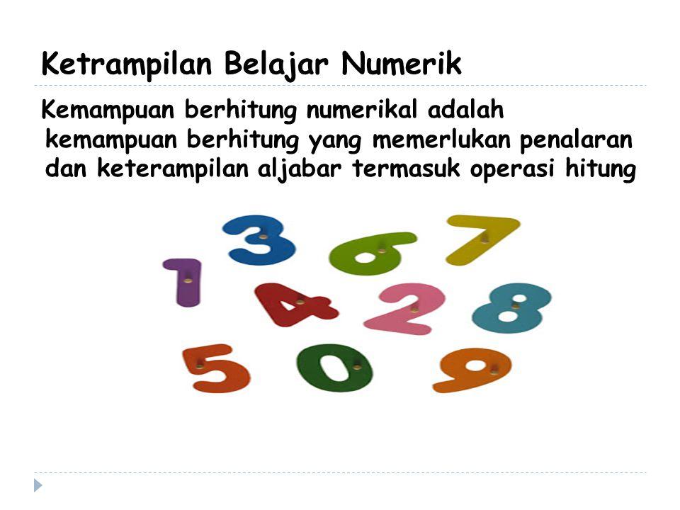 Ketrampilan Belajar Numerik Kemampuan berhitung numerikal adalah kemampuan berhitung yang memerlukan penalaran dan keterampilan aljabar termasuk operasi hitung