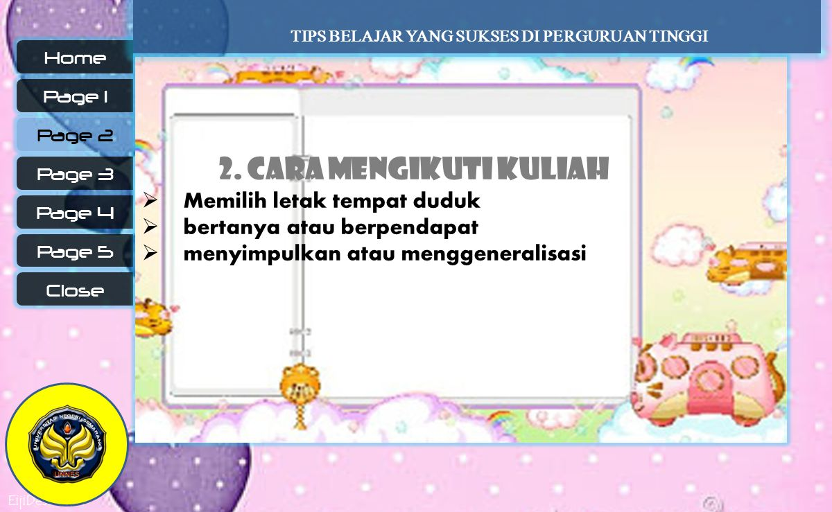 EijiDesu.com Page 5 Page 4 Close Page 1 Page 2 Page 3 Home 2. Cara mengikuti kuliah  Memilih letak tempat duduk  bertanya atau berpendapat  menyimp
