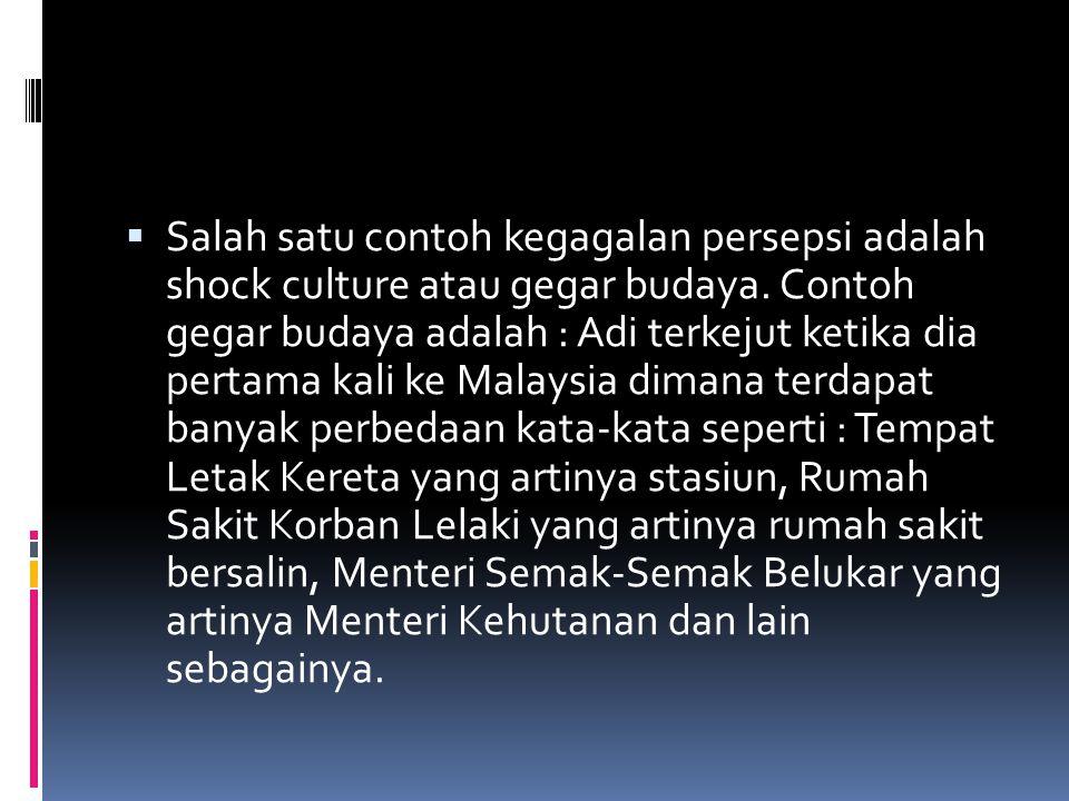  Salah satu contoh kegagalan persepsi adalah shock culture atau gegar budaya. Contoh gegar budaya adalah : Adi terkejut ketika dia pertama kali ke Ma