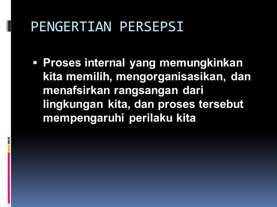  Persepsi adalah inti komunikasi  Penafsiran (interpretasi) adalah inti persepsi, yang identik dengan penyandian balik (decoding) dalam proses komunikasi