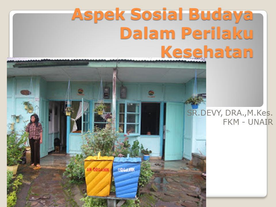 Aspek Sosial Budaya Dalam Perilaku Kesehatan SR.DEVY, DRA.,M.Kes. FKM - UNAIR